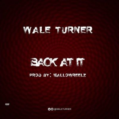 Wale Turner – Back At It (Freestyle)