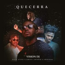 Vision DJ ft. Kwesi Arthur, Medikal & Dice Ailes – Que Cera