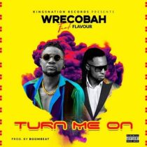 Wrecobah ft. Flavour – Turn Me On