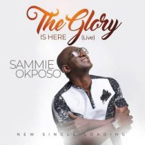 Sammie Okposo – The Glory Is Here