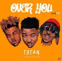 Tytan ft. Kofi Mole & Quamina Mp – Over You (Prod. by Paq)
