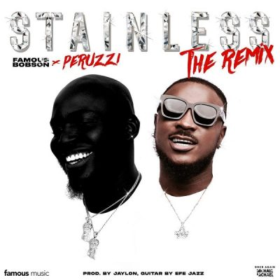 Famous Bobson ft. Peruzzi – Stainless (Remix)