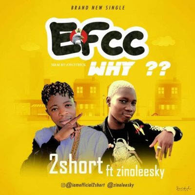 2Short ft. Zinoleesky – EFCC Why
