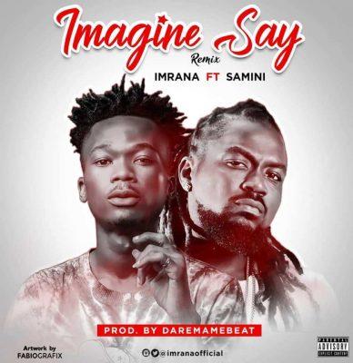 Imrana ft. Samini – Imagine Say