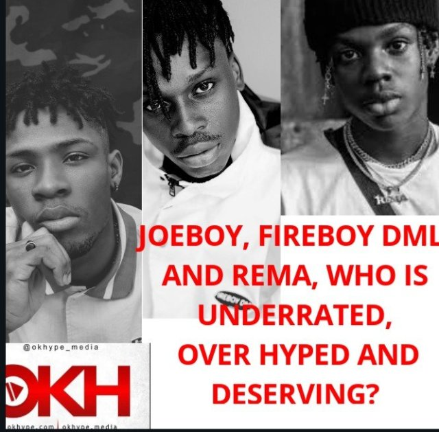Joeboy, Fireboy DML and Rema, Who is underrated, over hyped and deserving?