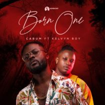 Cabum ft. Kelvyn Boy – Born One