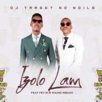DJ Target No Ndile ft. Fey M & Young Mbazo – Izolo Lami