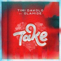 Timi Dakolo ft. Olamide – Take