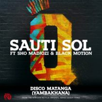 Sauti Sol ft. Sho Madjozi & Black Motion – Disco Matanga (Yambakhana)