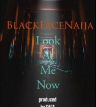 Blackface Naija – Look At Me Now