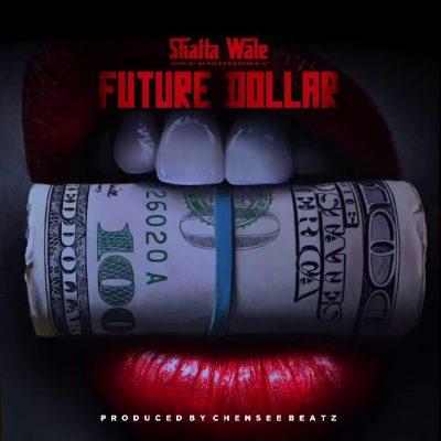 Shatta Wale – Future Dollar (Prod. by Chensee Beatz)