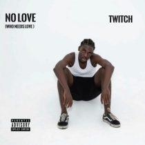 Twitch – No Love (Who Needs Love)