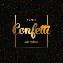 E-Kelly ft. Boybreed & Minz – Confetti