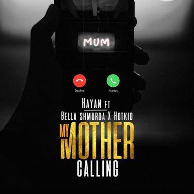 Hayan ft. Bella Shmurda & Hotkid – My Mother Calling