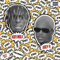 Kofi Mole ft. Joey B – Atwei! (Prod. by Juiczx)