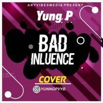 Yung P – Bad Influence (Cover)