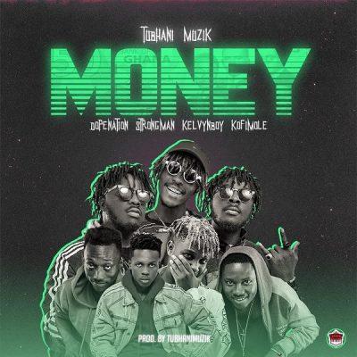 TubhaniMuzik ft. KelvynBoy, DopeNation, Kofi Mole, Strongman – Money
