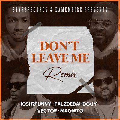 Josh2funny ft. Falz, Vector, Magnito – Don't Leave Me (Remix)
