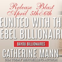 Release Blast: Reunited with the Rebel Billionaire by Catherine Mann (Excerpts, Teasers, Giveaway)