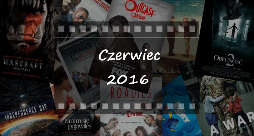 Najciekawsze premiery miesiąca: czerwiec 2016