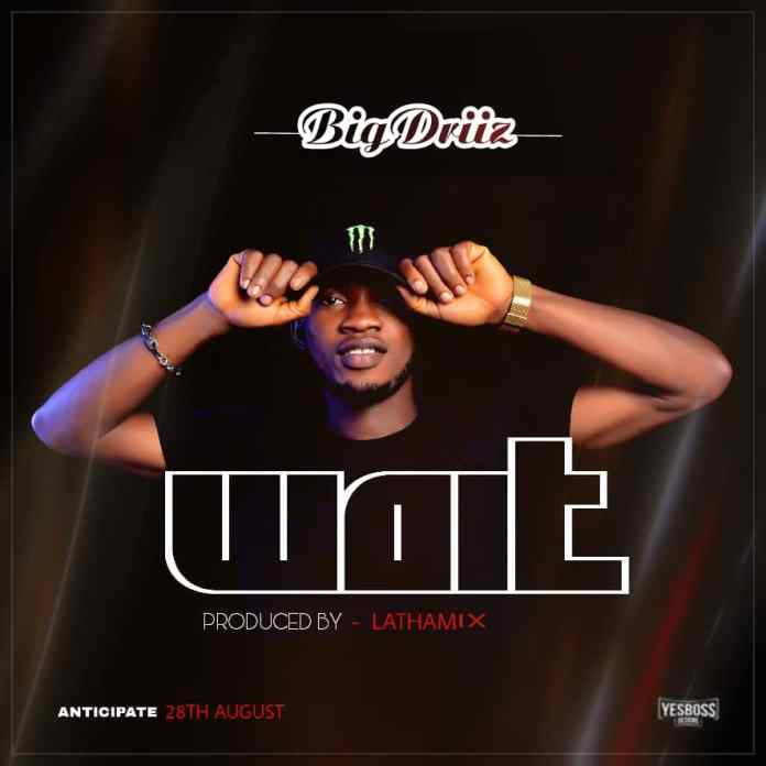 Big Driiz – Wait