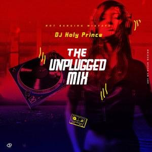 MIXTAPE: Dj holyprince - The Unplugged Mix