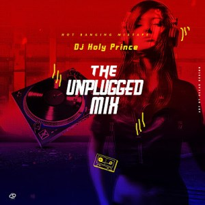 MIXTAPE: Dj holyprince - The Unplugged Mix
