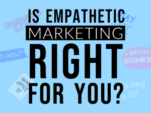 Is Empathetic Marketing Right for You