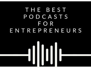 The Best Podcasts for Entrepreneurs