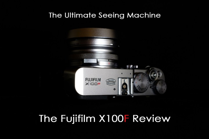 The Ultimate Seeing Machine – The Fujifilm X100F Review