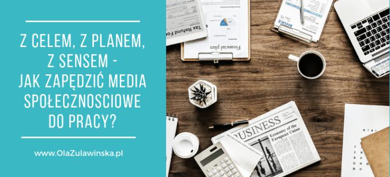 Z celem, z planem, z sensem – jak zapędzić media społecznosciowe do pracy?