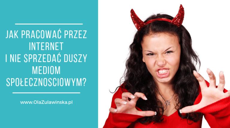 Jak pracować przez Internet i nie sprzedać duszy mediom społecznosciowym? - OlaZulawinska.pl