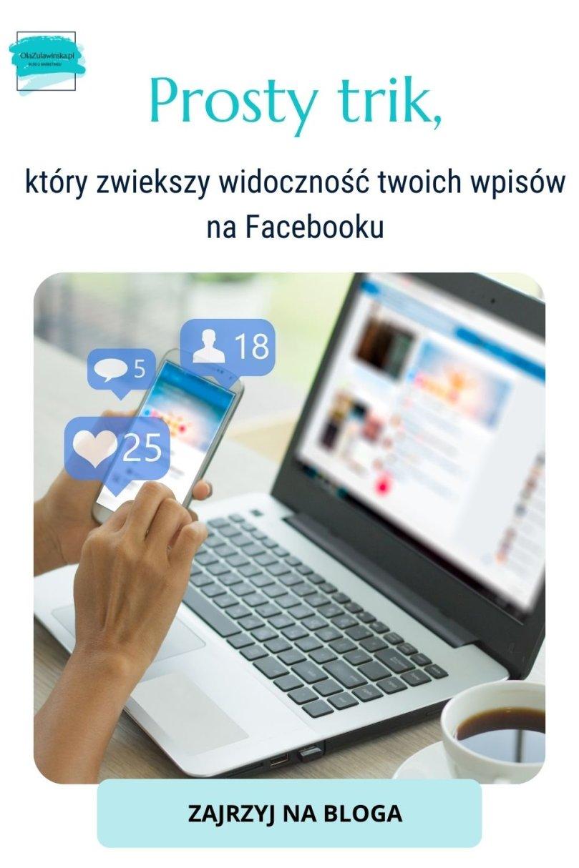 Prosty trik, który zwiekszy widoczność twoich wpisów na Facebooku