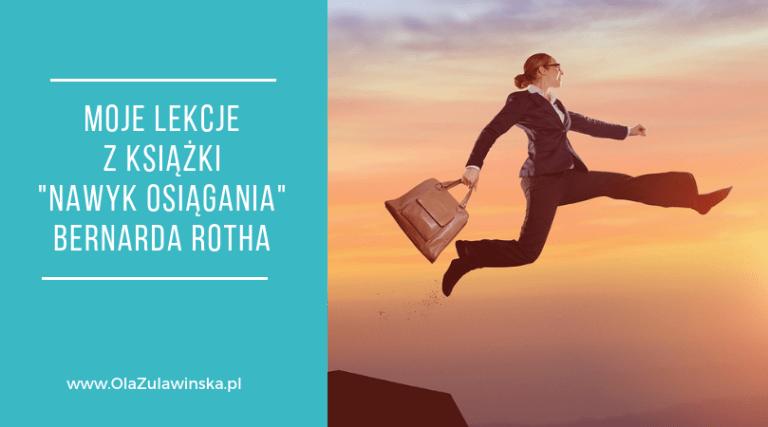 """Moje lekcje z książki """"Nawyk osiągania"""" Bernarda Rotha - OlaZulawinska.pl"""
