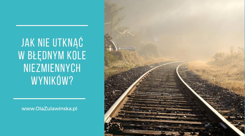 Jak nie utknąć w błędnym kole niezmiennych wyników? - OlaZulawinska.pl