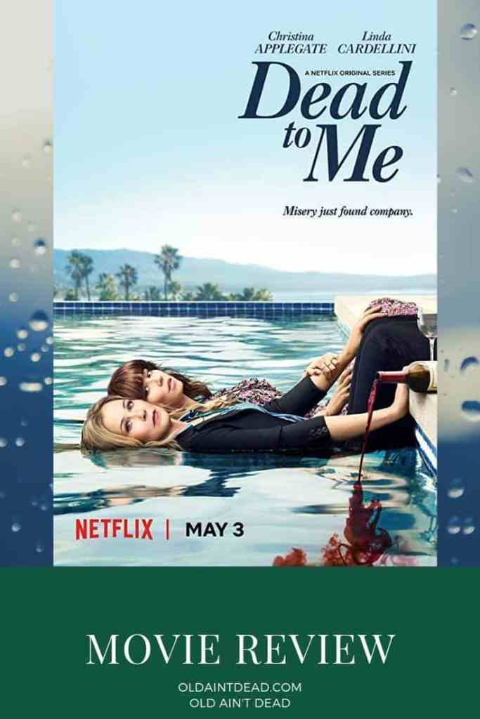 The poster for Dead to Me with a review by Old Ain't Dead