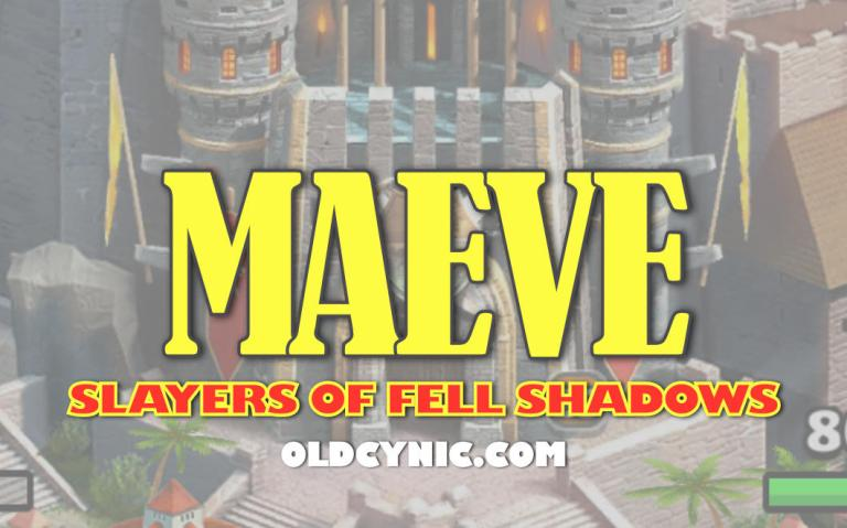Graphic with the words: Maeve Slayers of Fell Shadows Empires and Puzzles