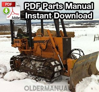 Case 350B Crawler Dozer Parts Manual