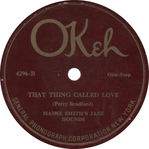 That Thing Called Love, recorded February 1, 1921 by Mamie Smith's Jazz Hounds.