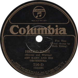 Hello Baby, recorded July 27, 1926 by Art Kahn and his Orchestra (Vocal Chorus by Ruth Etting). One of her earliest records.