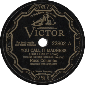 You Call it Madness (But I Call It Love), recorded September 3, 1931 by Russ Columbo.