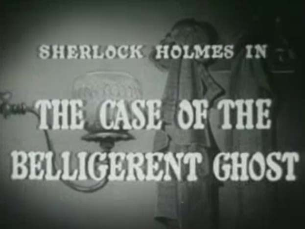 Sherlock Holmes 05 - The Case Of The Belligerent Ghost