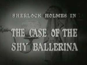 Sherlock Holmes 06 – The Case of the Shy Ballerina