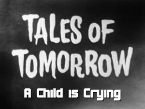 Tales of Tomorrow 03 – A Child is Crying