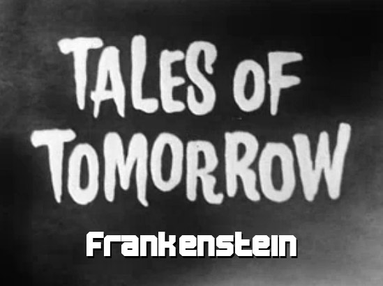 Tales of Tomorrow 16 – Frankenstein