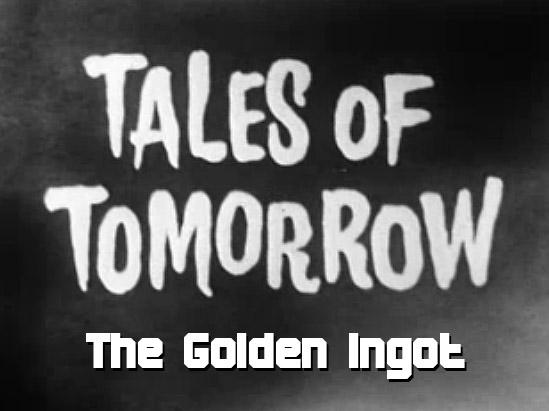 Tales of Tomorrow 32 - The Golden Ingot - 1952