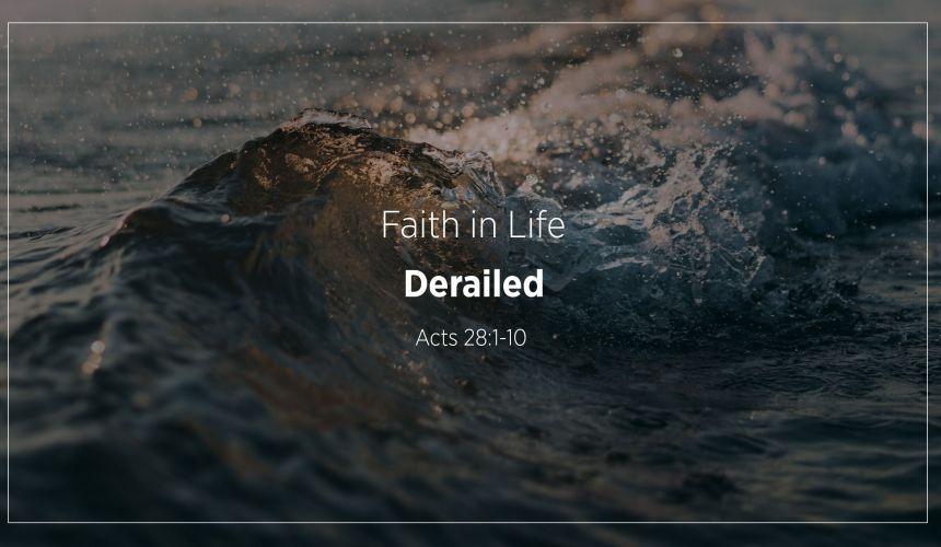 Derailed | Faith in Life