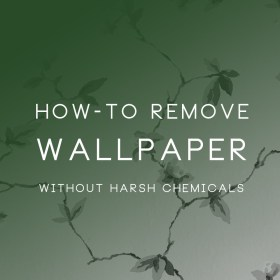 How-to Remove Wallpaper Without Harsh Chemicals