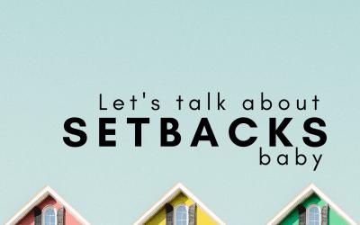 Let's Talk About Setbacks