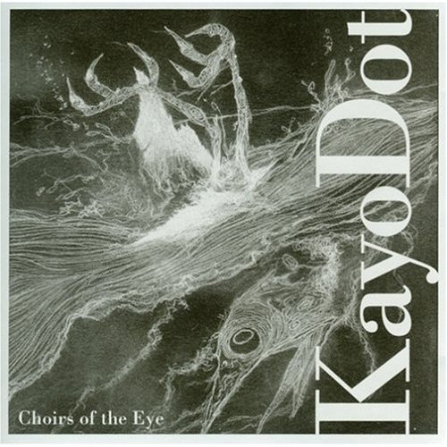 Kayo Dot – Choirs of the Eye (2003)